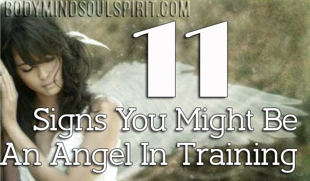 11 Signs You Might Be An Angel In Training : Body, Mind, Soul & Spirit – UPDATED DAILY!   BodyMindSoulSpirit.com