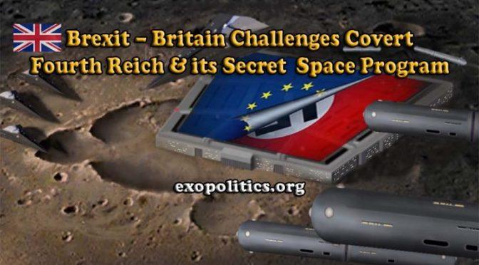 Exopolitics » Brexit – Britain Challenges Covert Fourth Reich & its Secret Space Program