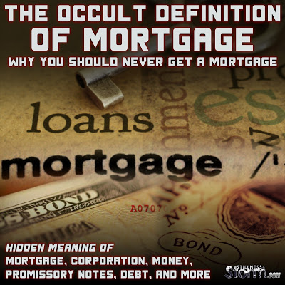 Hidden Meaning of Mortgage, Corporation, Money, Promissory Notes, Debt, and more | The Occult Definition of Mortgage: Why You Should Never Get a Mortgage | Stillness in the Storm