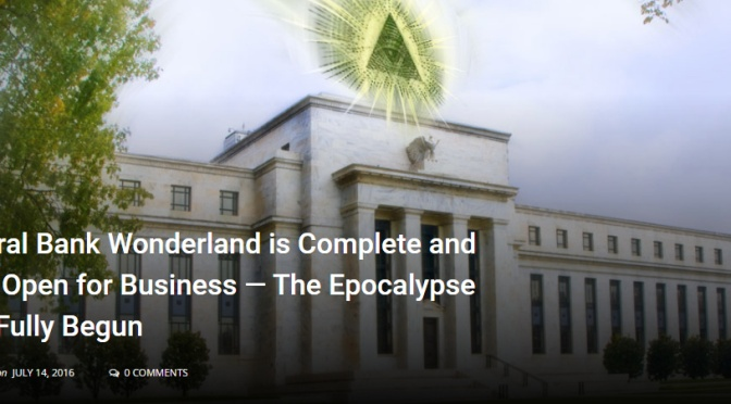 Central Bank Wonderland is Complete and Now Open for Business — The Epocalypse Has Fully Begun » The Event Chronicle