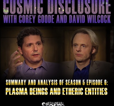Stillness in the Storm : Cosmic Disclosure Season 5 – Episode 6: Plasma Beings and Etheric Entities – Summary and Analysis | Corey Goode and David Wilcock