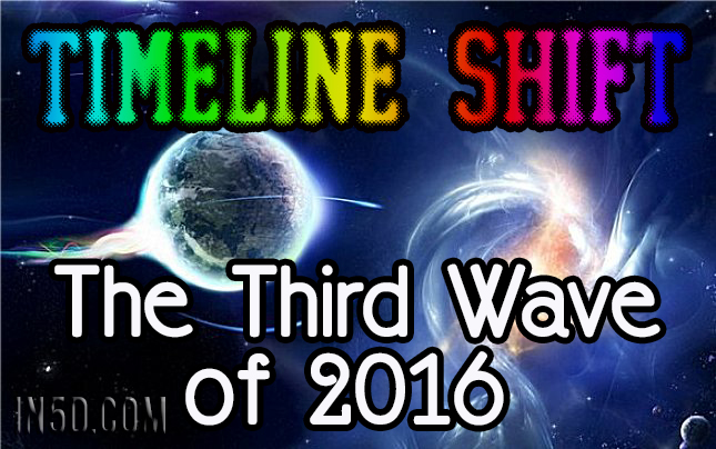 Timeline Shift – The Third Wave of 2016 : In5D Esoteric, Metaphysical, and Spiritual Database