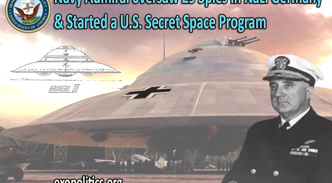 Exopolitics » Navy Admiral oversaw 29 Spies in Nazi Germany & started US Secret Space Program