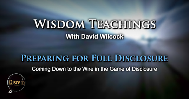 Wisdom Teachings with David Wilcock: Preparing for Full Disclosure – Coming Down to the Wire in the Game of Disclosure