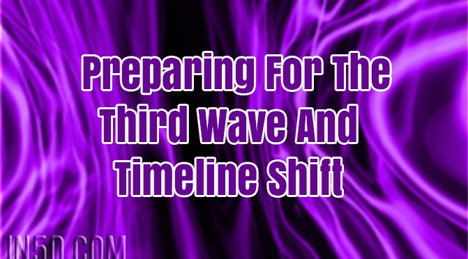 Preparing For The Third Wave And Timeline Shift : In5D Esoteric, Metaphysical, and Spiritual Database