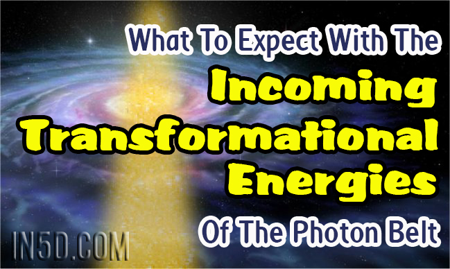 What To Expect With The Incoming Transformational Energies Of The Photon Belt : In5D Esoteric, Metaphysical, and Spiritual Database