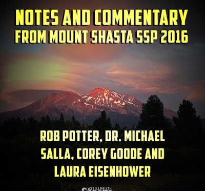 Notes and Commentary from Mount Shasta SSP 2016 | Rob Potter, Dr. Michael Salla, Corey Goode and Laura Eisenhower | Stillness in the Storm