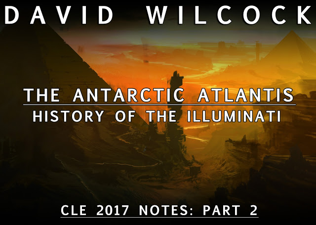 David Wilcock: The Antarctic Atlantis – History of the Illuminati — CLE 2017 Notes: Part 2 | Stillness in the Storm