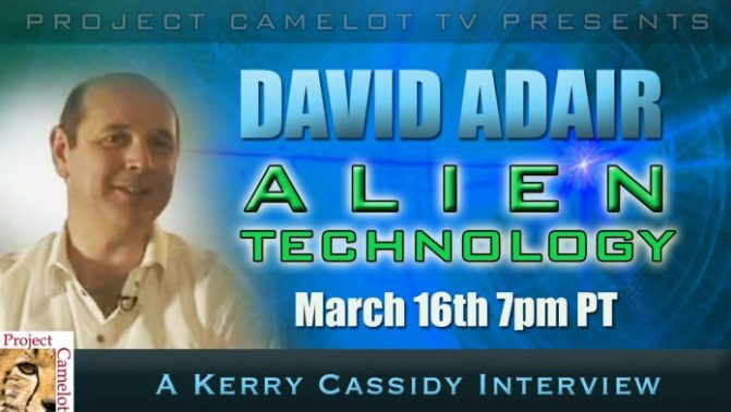 David Adair : Alien Technology – INTERVIEW THURS 7PM PT MARCH 16TH – PROJECT CAMELOT PORTAL