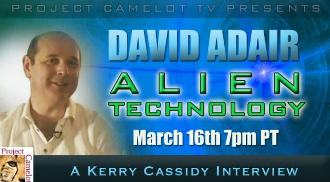 David Adair : Alien Technology – INTERVIEW THURS 7PM PT MARCH 16TH – PROJECT CAMELOT PORTAL