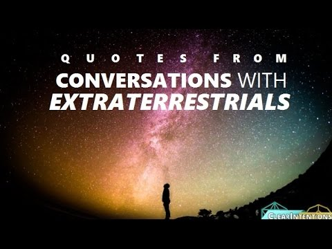 Quotes From Conversations With Extraterrestrials MUST WATCH
