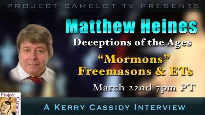 MORMONS & ETS – INTERVIEW WITH MATTHEW HEINES – WED 7PM PT – PROJECT CAMELOT PORTAL