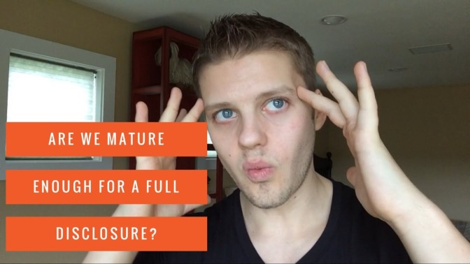 Are We Mature Enough For A Full Disclosure? – YouTube