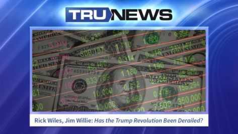 Rick Wiles, Jim Willie: Has the Trump Revolution Been Derailed?
